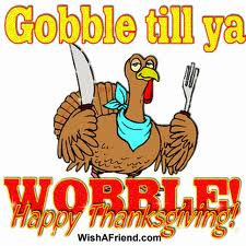 gooble until you wooble Happy Thanksgiving 2011